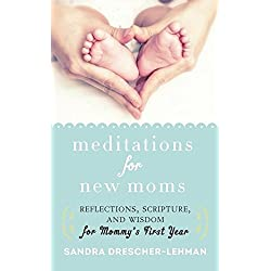 Meditations for New Moms: Reflections, Scripture, and Wisdom for Mommy's First Year