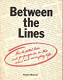 Between the Lines: How to Detect Bias and Propaganda in the News and Everyday Life