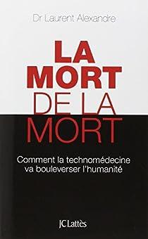 """Résultat de recherche d'images pour """"LAURENT ALEXANDRE LA MORT DE LA MORT"""""""