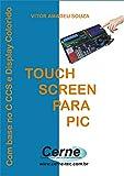Touch-Screen com o PIC Com Base no C CCS e Display Colorido (Portuguese Edition)