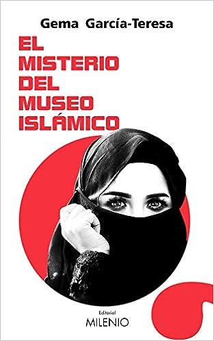 El Misterio Del Museo Islámico de Gema García-Teresa