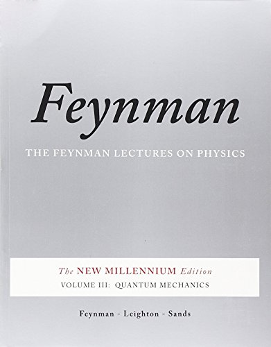 The Feynman Lectures on Physics, Vol. III: The New Millennium Edition: Quantum Mechanics (Volume 3)...