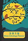 2019 Moon Astrology Planner: Weekly Plan plus Notes Page with Monthly Grid Calendar from Jan - Dec 2019