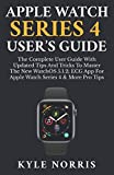 APPLE WATCH SERIES 4 USER'S GUIDE: The Complete User Guide With Updated Tips and Tricks to Master The New WatchOS 5.1.2 With ECG App for Apple Watch Series 4 and More Pro Tips (2019 Edition)