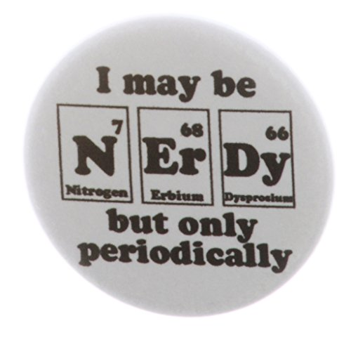 NERDY but only periodically 1.25' Pinback Button Pin Chemist Science Humor