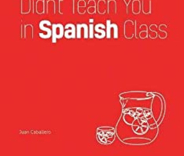 What They Didnt Teach You In Spanish Class Slang Phrases For The Cafe