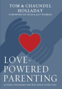 Love-Powered Parenting: Loving Your Kids the Way Jesus Loves You by [Holladay, Tom, Holladay, Chaundel]