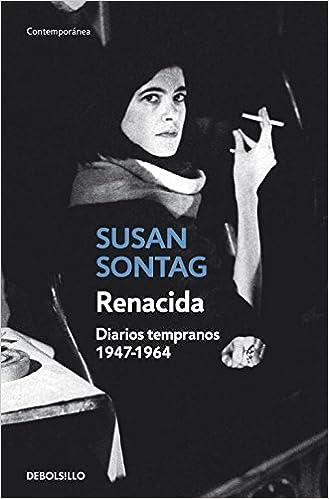 Susan Sontag. Renacida. El primer volumen de sus diarios íntimos.