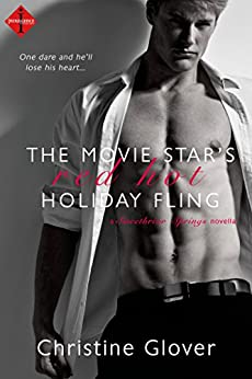 The Movie Star's Red Hot Holiday Fling by Christine Glover