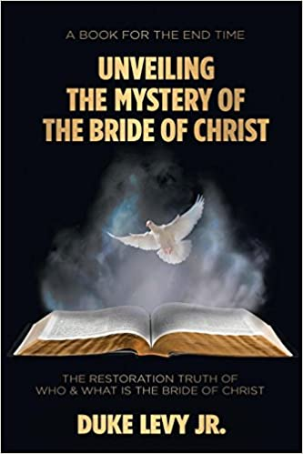 Unveiling The Mystery Of The Bride Of Christ The Restoration Truth Of Who What Is The Bride Of Christ Paperback February 27 2018