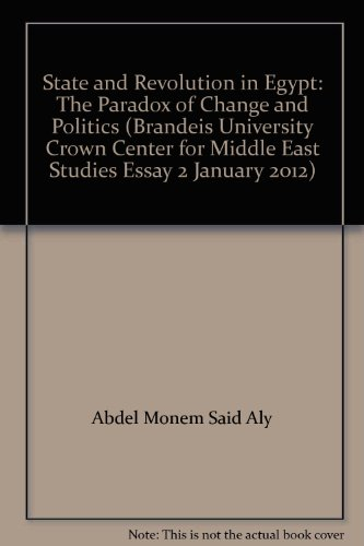 State and Revolution in Egypt: The Paradox of Change and Politics (Brandeis University Crown Center for Middle East Studies Essay 2 January 2012)