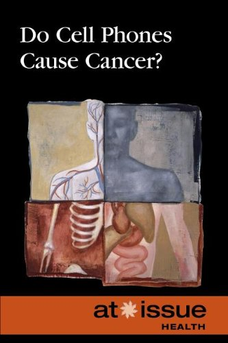 Do Cell Phones Cause Cancer? (At Issue)