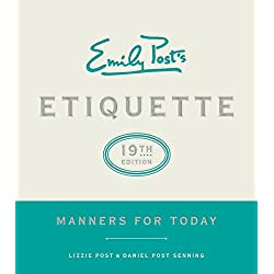 Emily Post's Etiquette, 19th Edition: Manners for Today (Emily's Post's Etiquette)