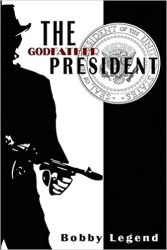 The Godfather President: Legend, Bobby: 9780990937326: Amazon.com: Books