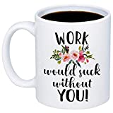 MyCozyCups Going Away Gift - Work Would Suck Without You Coffee Mug - Funny Unique 11oz Cup For Coworker, Office, Boss, Women, Men - Birthday, Christmas, Retirement, Farewell Gift For Co-worker