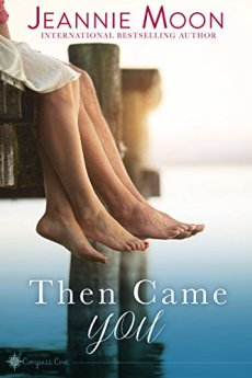 Then Came You (Compass Cove Book 1) by [Moon, Jeannie]