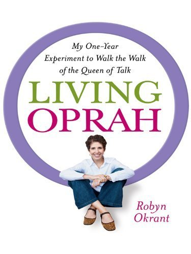 Living Oprah: My One-Year Experiment to Walk the Walk of the Queen of Talk (Thorndike Nonfiction) Lrg edition by Okrant, Robyn (2010) Hardcover