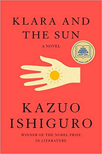 Klara and the Sun: A novel: Ishiguro, Kazuo: 9780593318171: Amazon.com:  Books