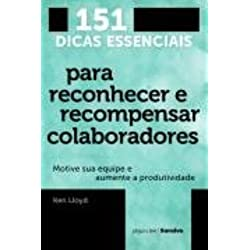 151 Dicas Essenciais para Reconhecer e Recompensar Colaboradores: Motive sua Equipe e Aumente a Produtividade