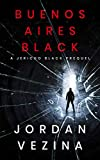 Buenos Aires Black (A Jericho Black Thriller Book 0)