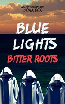 Blue Lights, Bitter Roots: a short horror story by [Fox, Dona]