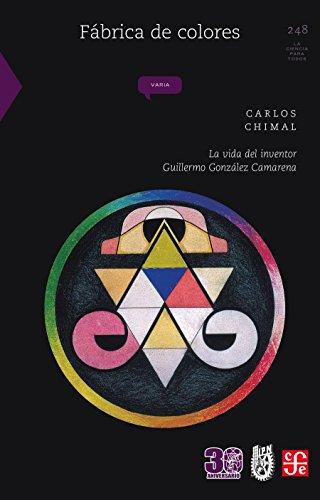 Fábrica de colores. La vida del inventor Guillermo González Camarena (La Ciencia Para Todos nº...