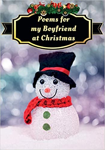 Poems For My Boyfriend At Christmas Poetry Written For Someone Special By You With A Little Help From Us Writer You The 9781723830334 Amazon Com Books