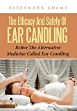 The Efficacy And Safety Of Ear Candling: Relive The Alternative Medicine Called Ear Candling