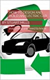 HOW TO DESIGN AND BUILD AN ELECTRIC CAR OR VEHICLE