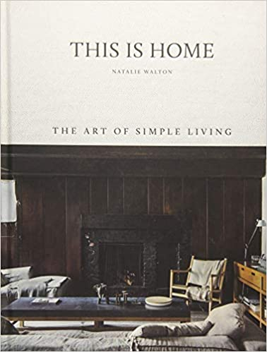 'This Is Home: The Art of Simple Living' by Walton Natalie