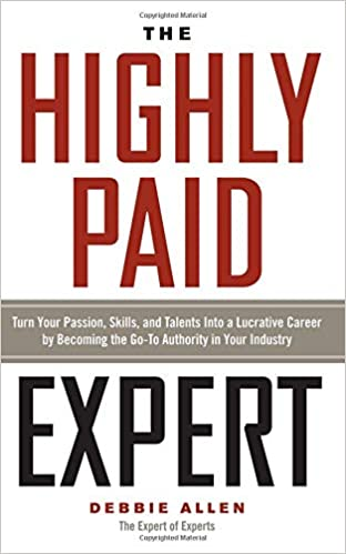 Highly Paid Expert Turn Your Passion Skills And Talents Into A Lucrative Career By Becoming The Go To Authority In Your Industry Amazon Es Debbie