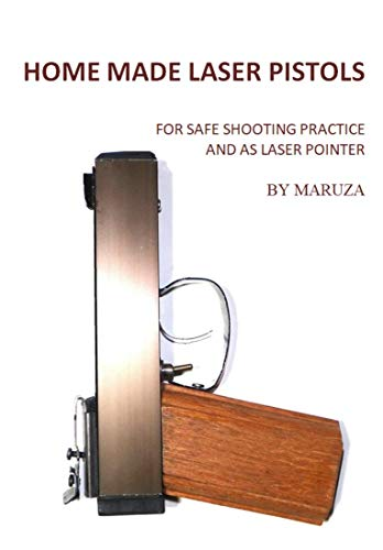 Homemade Wooden Laser Pistols: For Safe Shooting Practice And Laser Pointer