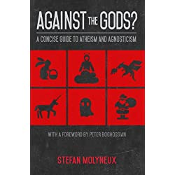 Against the Gods?: A Concise Guide to Atheism and Agnosticism (English Edition)