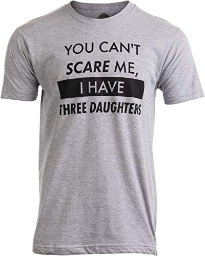 You Can't Scare Me, I Have Three Daughters | Funny Dad Daddy Joke Men T-Shirt-(Adult,L)