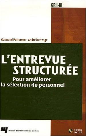 L'entrevue structurée : Pour améliorer la sélection du personnel (1Cédérom)  - Pettersen, Normand, Durivage, André - Livres - Amazon.fr