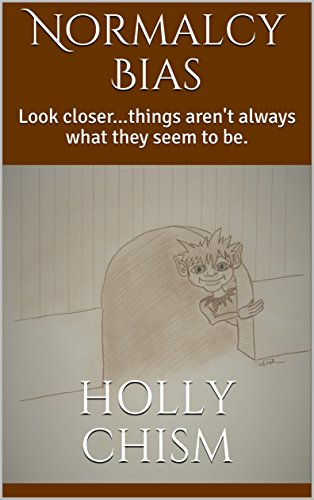 Normalcy Bias: Look closer...things aren't always what they seem to be. by [Chism, Holly]