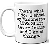 Gun Gifts For Men, Women. Winchester 1892 Short Lever Action That's What I Do Coffee Mug, Cup. Gun Accessories For Rifle, Carbine, Lover, Fan. Scope, Mag, Magazine, Bag, Sling, Cleaning, Case.