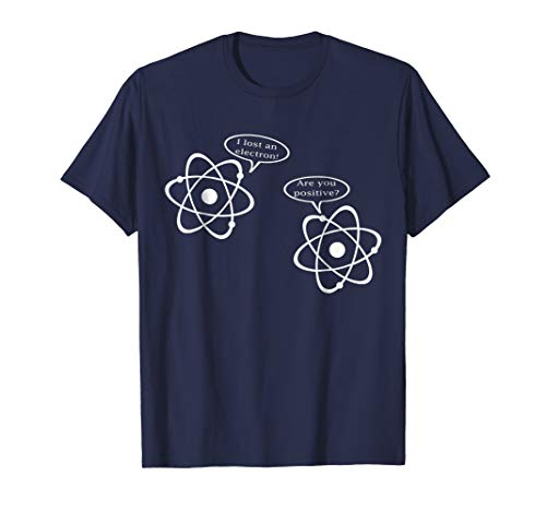 Mens I Lost An Electron. Are You Positive? Funny Science T-Shirt Large Navy