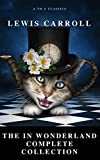 Alice: The In Wonderland Complete Collection (Illustrated) (A to Z Classics)
