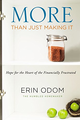 More Than Just Making It: Hope for the Heart of the Financially Frustrated by [Odom, Erin]