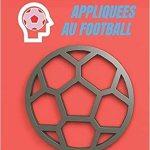 Les neurosciences appliquées au football. Proposition pratique : 100 exercices d'entrainement