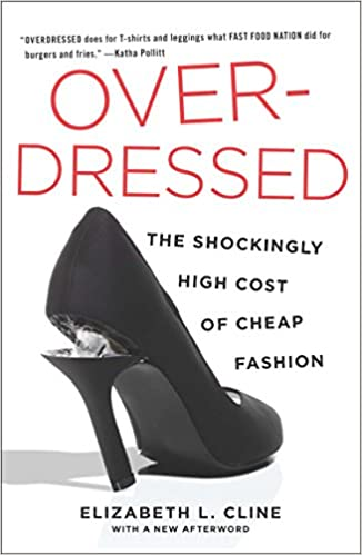 Overdressed: The Shockingly High Cost of Cheap Fashion: Cline ...