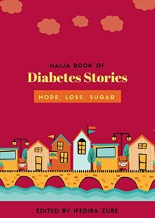 NAIJA BOOK OF DIABETES STORIES: HOPE,LOSS, SUGAR by [Zube, Ifediba]