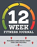 12-Week Fitness Journal: The Ultimate Planner and Daily Tracker to Meet Your Fitness Goals
