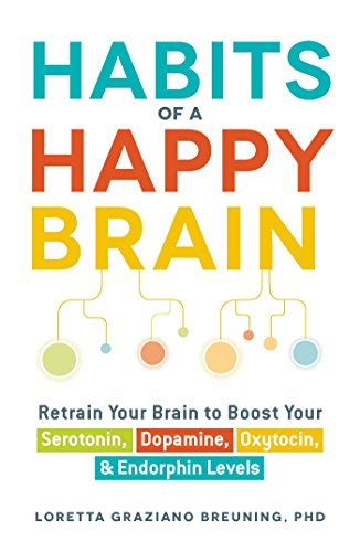 Habits of a Happy Brain: Retrain Your Brain to Boost Your Serotonin, Dopamine, Oxytocin, & Endorphin Levels by [Breuning, Loretta Graziano]