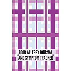 "Food Allergy Journal and Symptom Tracker: Allergy Diary Logbook Notebook Journal Book Log to Track, Discover, Monitor and Record Allergies, Possible ... women 6""x9"" 120 pages. (Allergy Log Books)"