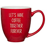 Let's Have Coffee Together Forever Coffee Mug - 15 oz Red Bistro - Proposal, Wedding Shower, Anniversary, Engagement Gift for Him, Her, Fiance, Husband, Wife, Friend Birthday Funny Gifts Mugs Love You