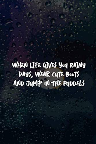 When Life Gives You Rainy Days, Wear Cute Boots And jump In The Puddels: Blank Lined Notebook Journal Diary Composition Notepad 120 Pages 6x9 Paperback ( Rain ) 3