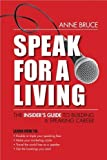 Speak for a Living: An Insider's Guide to Building a Professional Speaking Career