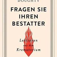Fragen Sie Ihren Bestatter: Lektionen aus dem Krematorium / Caitlin Doughty